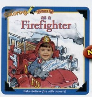 """Coloring W/ """"Picture Me As A Firefighter"""" Coloring Book"""